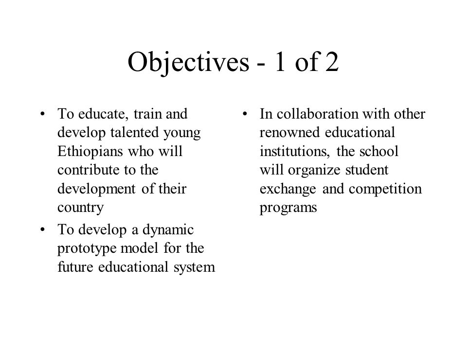 Objectives - 1 of 2 To educate, train and develop talented young Ethiopians who will contribute to the development of their country.
