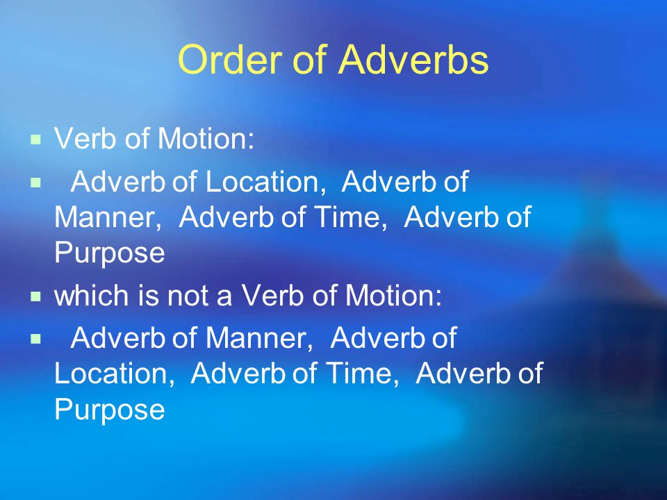 Order of Adverbs Verb of Motion:
