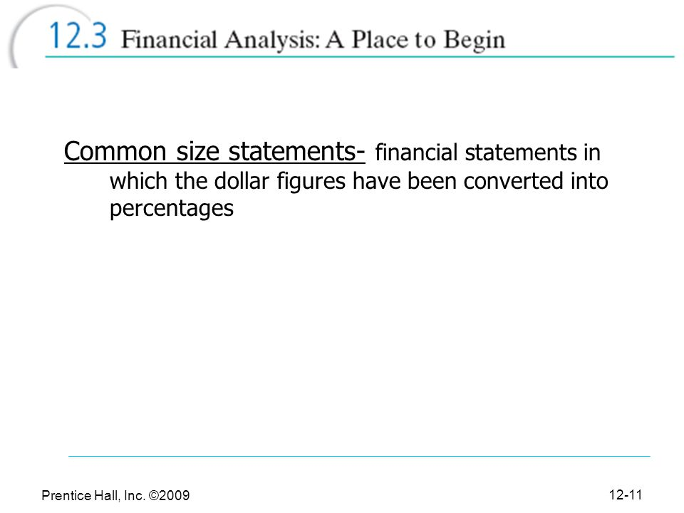 Common size statements- financial statements in which the dollar figures have been converted into percentages