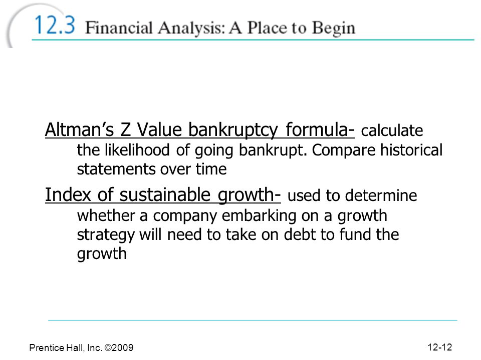 Altman's Z Value bankruptcy formula- calculate the likelihood of going bankrupt. Compare historical statements over time
