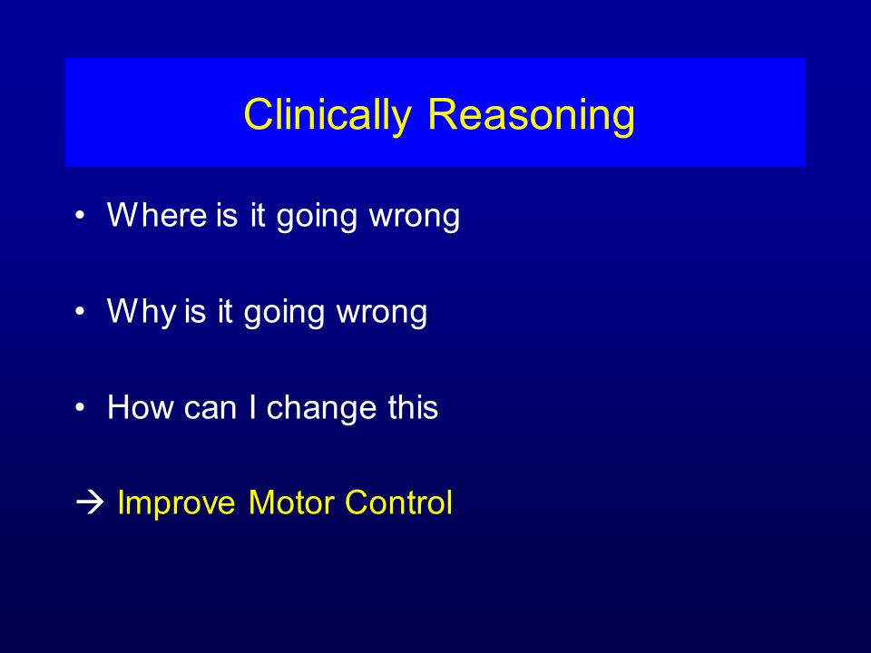 Clinically Reasoning Where is it going wrong Why is it going wrong