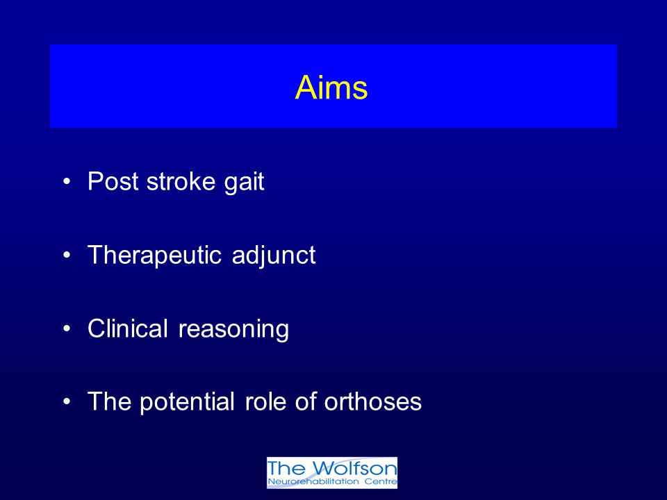 Aims Post stroke gait Therapeutic adjunct Clinical reasoning