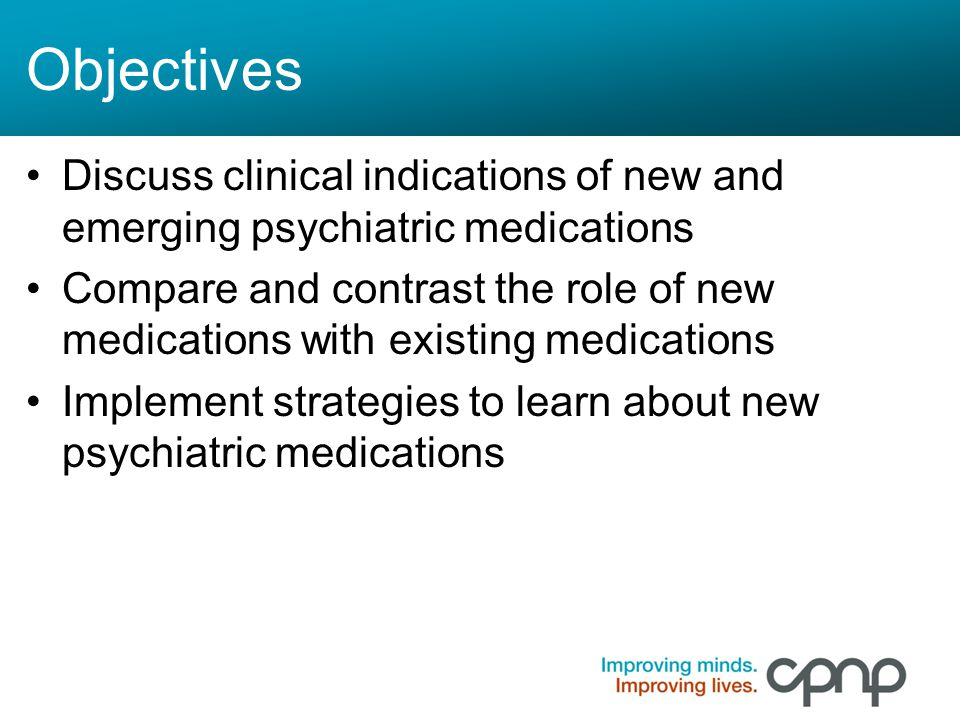Objectives Discuss clinical indications of new and emerging psychiatric medications.