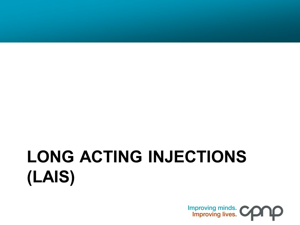 Long Acting Injections (LAIs)