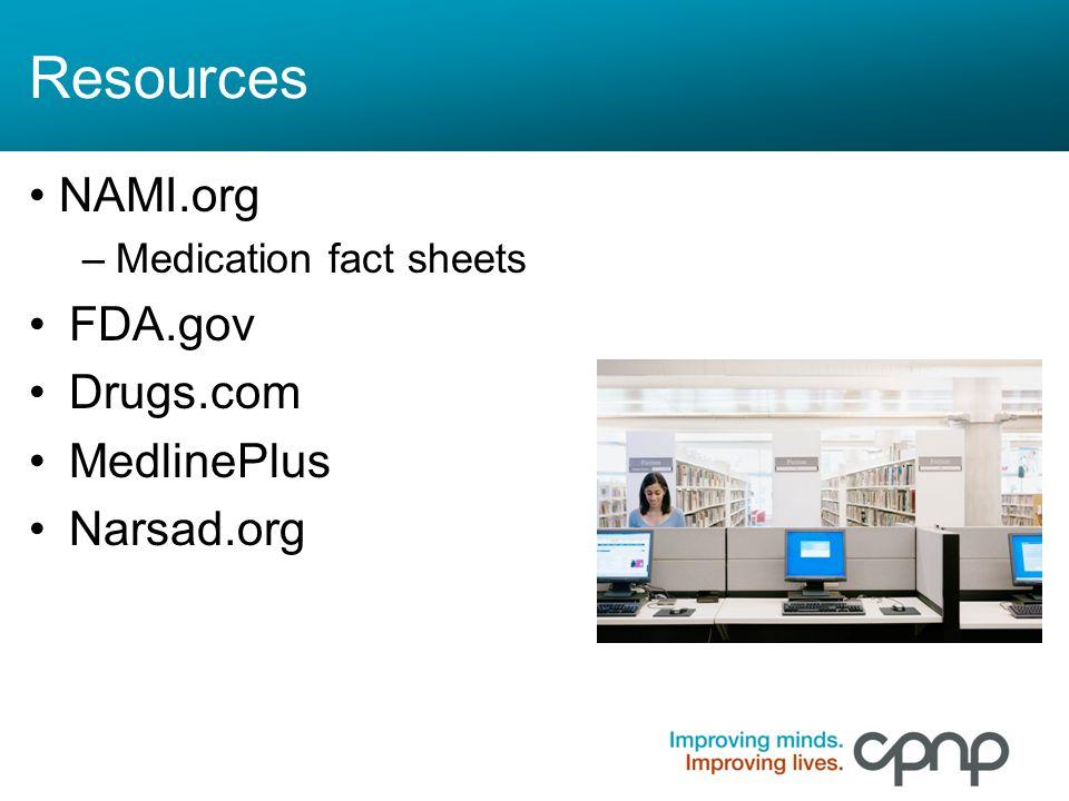 Resources NAMI.org FDA.gov Drugs.com MedlinePlus Narsad.org