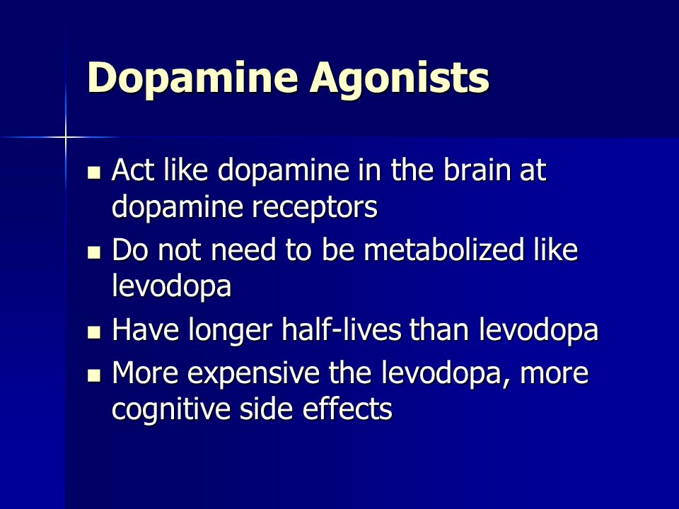 Dopamine Agonists Act like dopamine in the brain at dopamine receptors