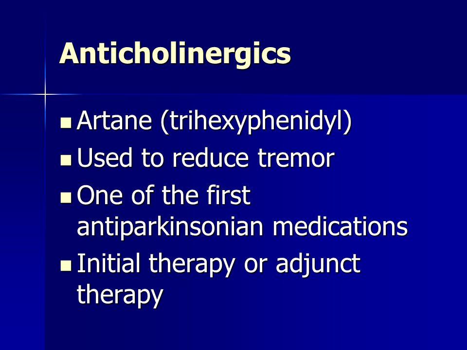 Anticholinergics Artane (trihexyphenidyl) Used to reduce tremor