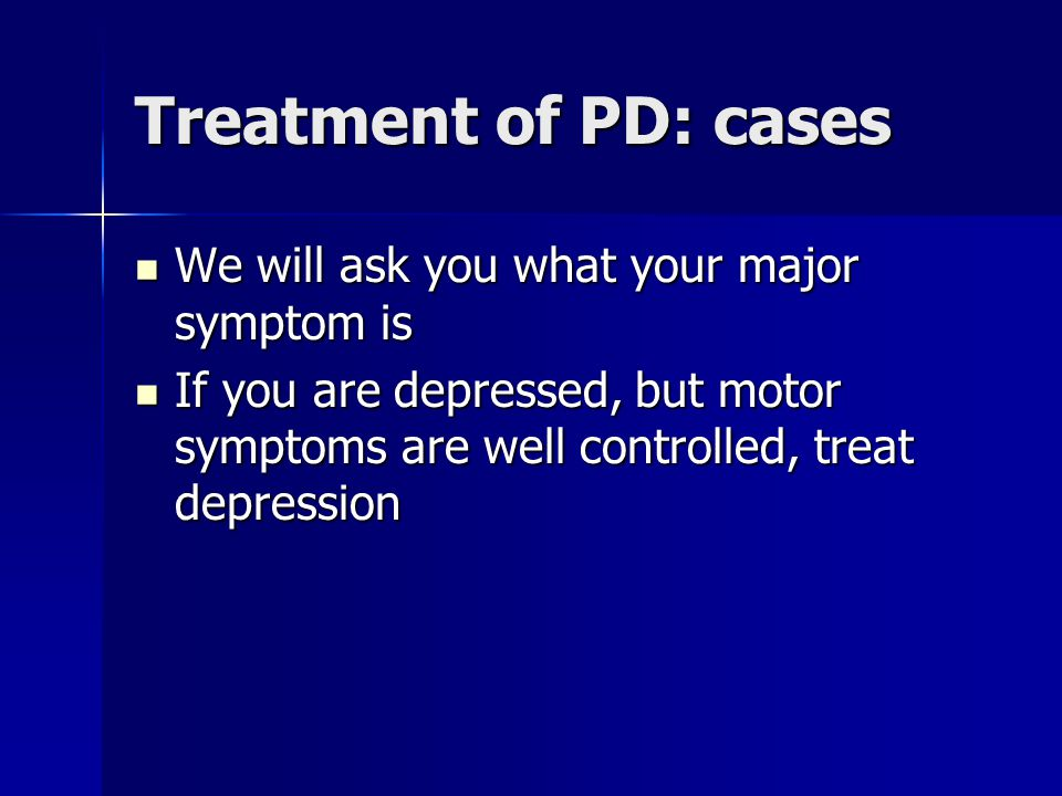 Treatment of PD: cases We will ask you what your major symptom is