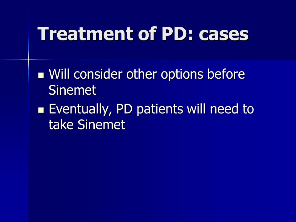 Treatment of PD: cases Will consider other options before Sinemet