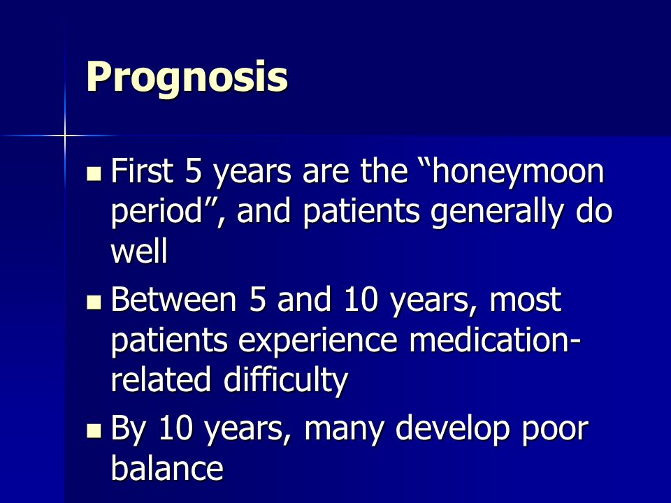 Prognosis First 5 years are the honeymoon period , and patients generally do well.