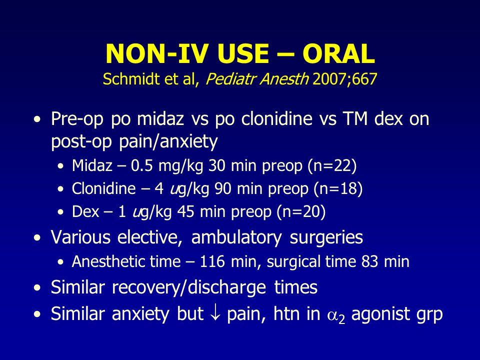 NON-IV USE – ORAL Schmidt et al, Pediatr Anesth 2007;667