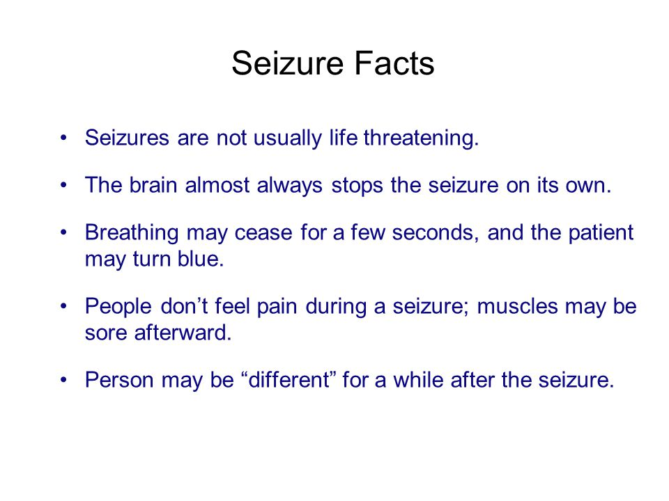 Seizure Facts Seizures are not usually life threatening.