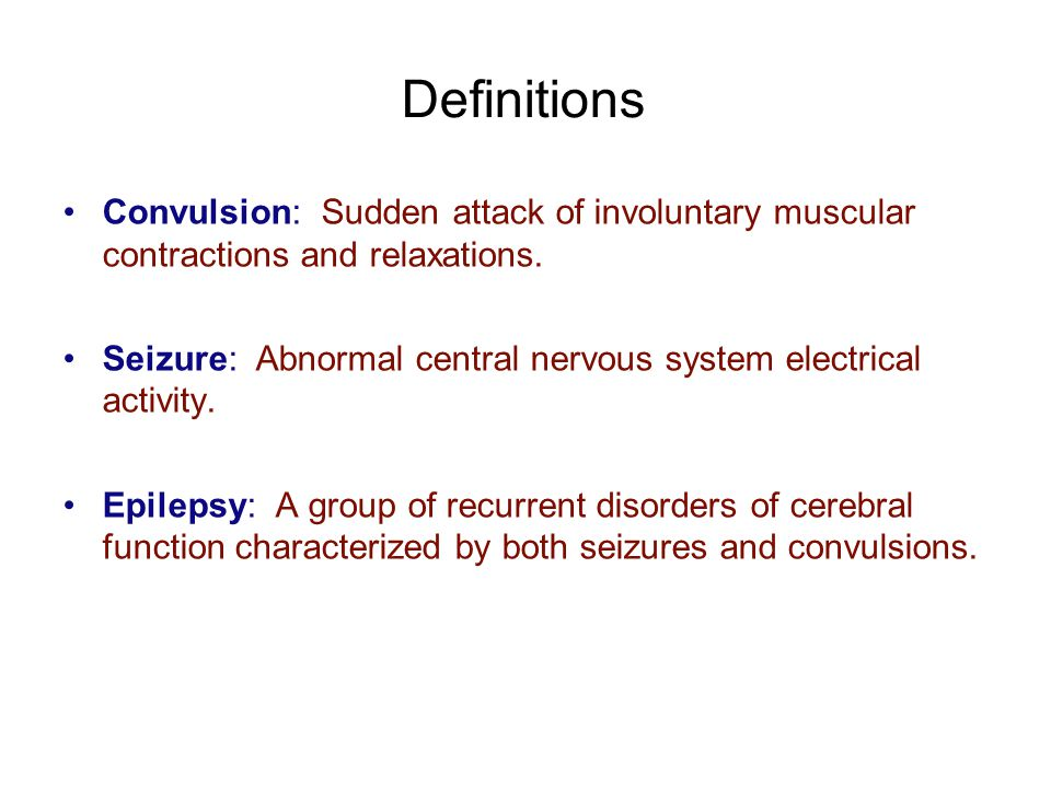 Definitions Convulsion: Sudden attack of involuntary muscular contractions and relaxations.