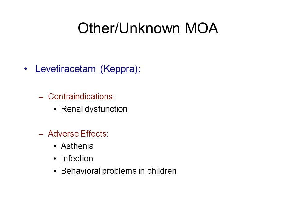 Other/Unknown MOA Levetiracetam (Keppra): Contraindications:
