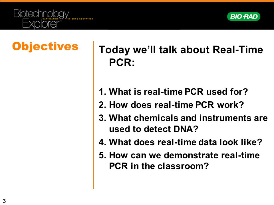 Objectives Today we'll talk about Real-Time PCR: