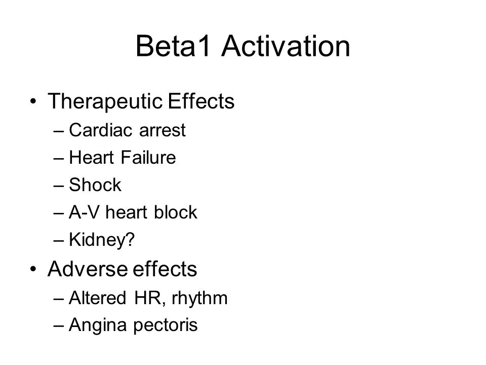 Beta1 Activation Therapeutic Effects Adverse effects Cardiac arrest