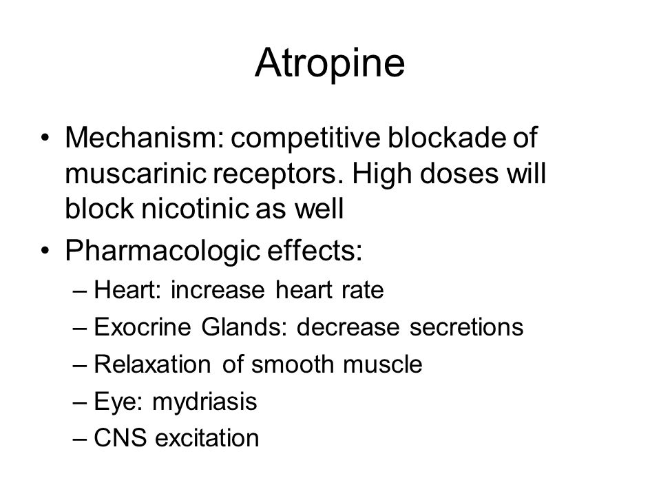 Atropine Mechanism: competitive blockade of muscarinic receptors. High doses will block nicotinic as well.