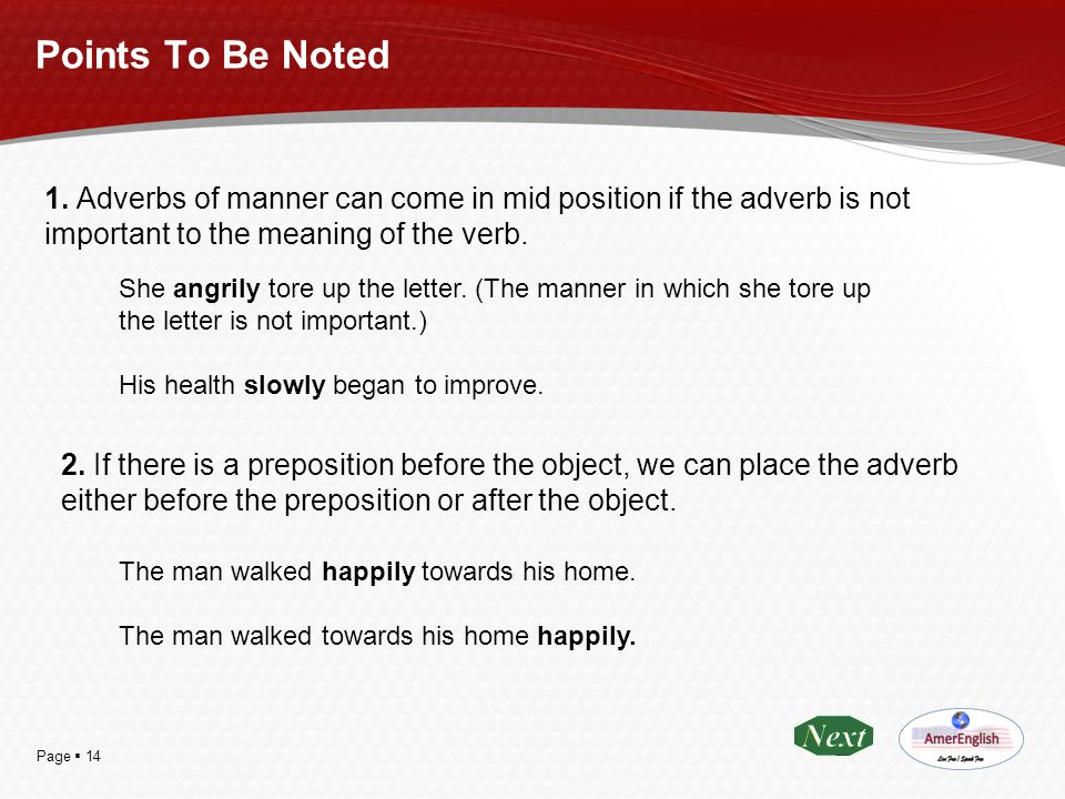 Points To Be Noted 1. Adverbs of manner can come in mid position if the adverb is not important to the meaning of the verb.
