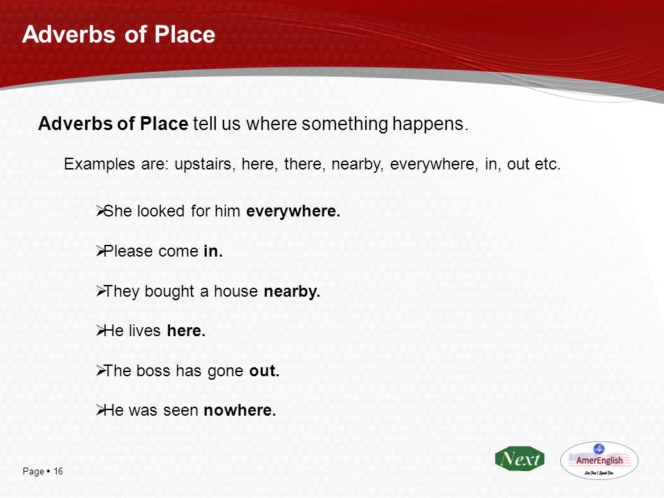 Adverbs of Place Adverbs of Place tell us where something happens.