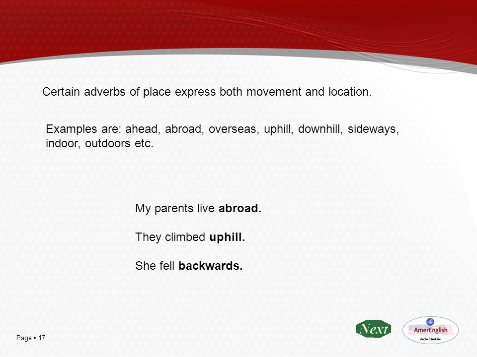 Certain adverbs of place express both movement and location.