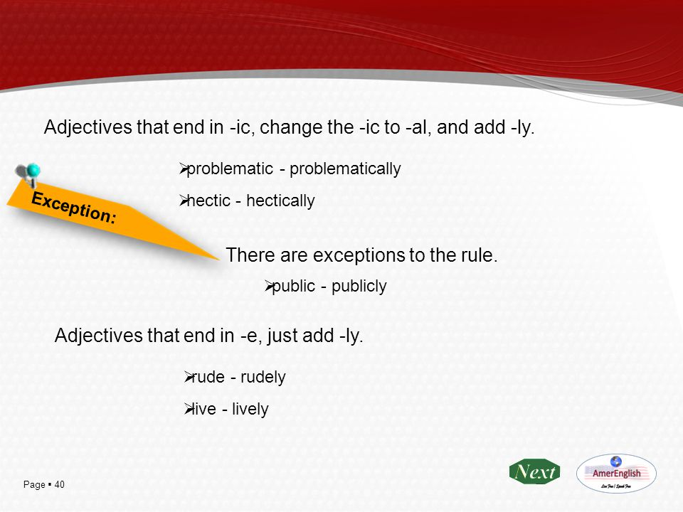 Adjectives that end in -ic, change the -ic to -al, and add -ly.