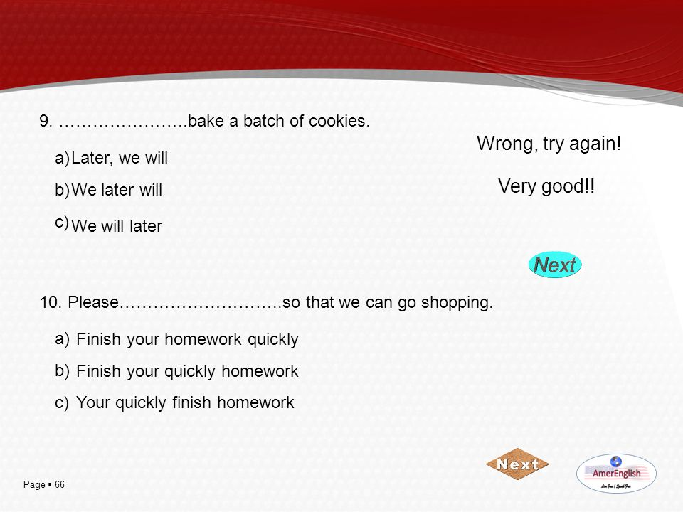 Wrong, try again! Very good!! 9. …………………..bake a batch of cookies. a)