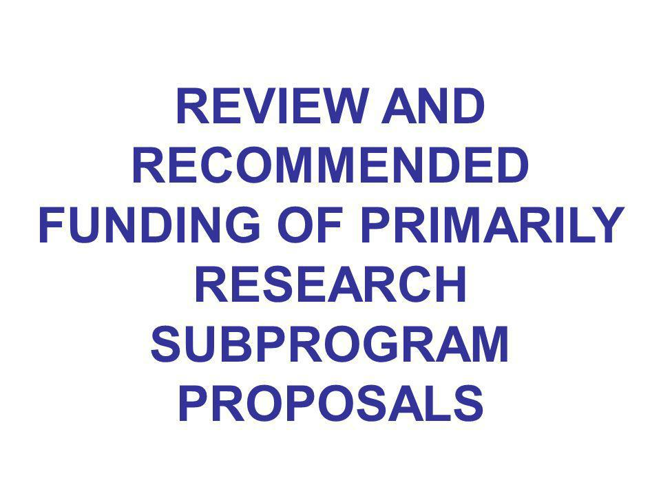 REVIEW AND RECOMMENDED FUNDING OF PRIMARILY RESEARCH SUBPROGRAM PROPOSALS