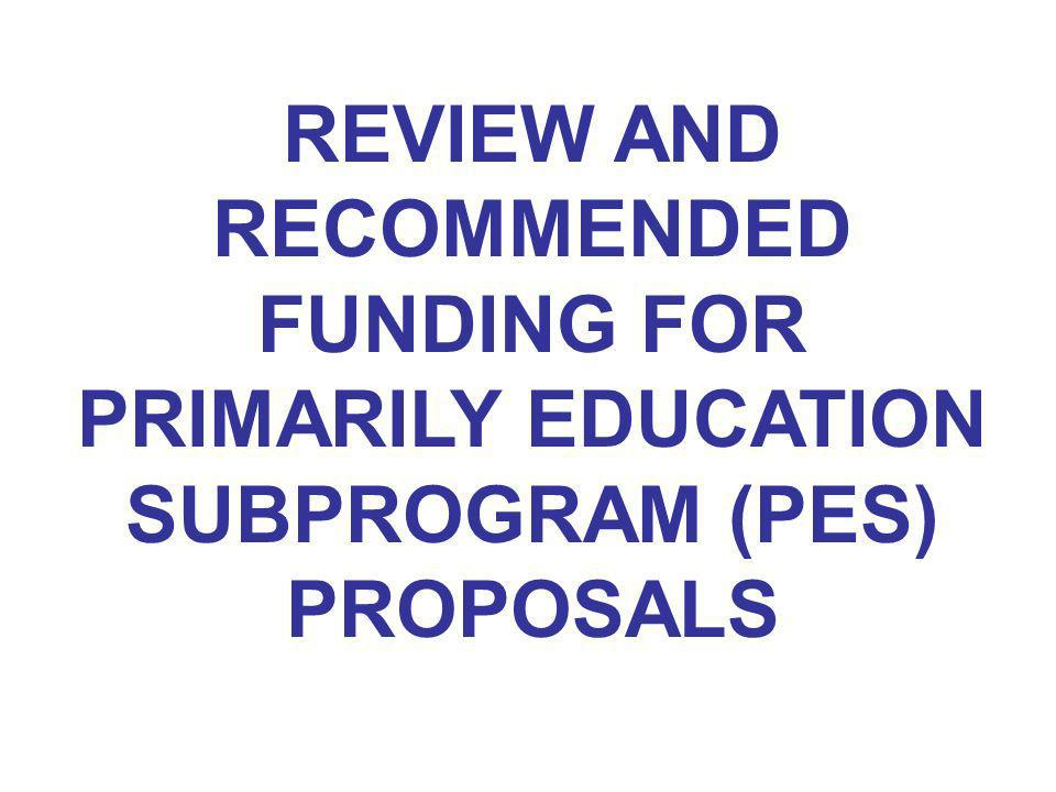 REVIEW AND RECOMMENDED FUNDING FOR PRIMARILY EDUCATION SUBPROGRAM (PES) PROPOSALS