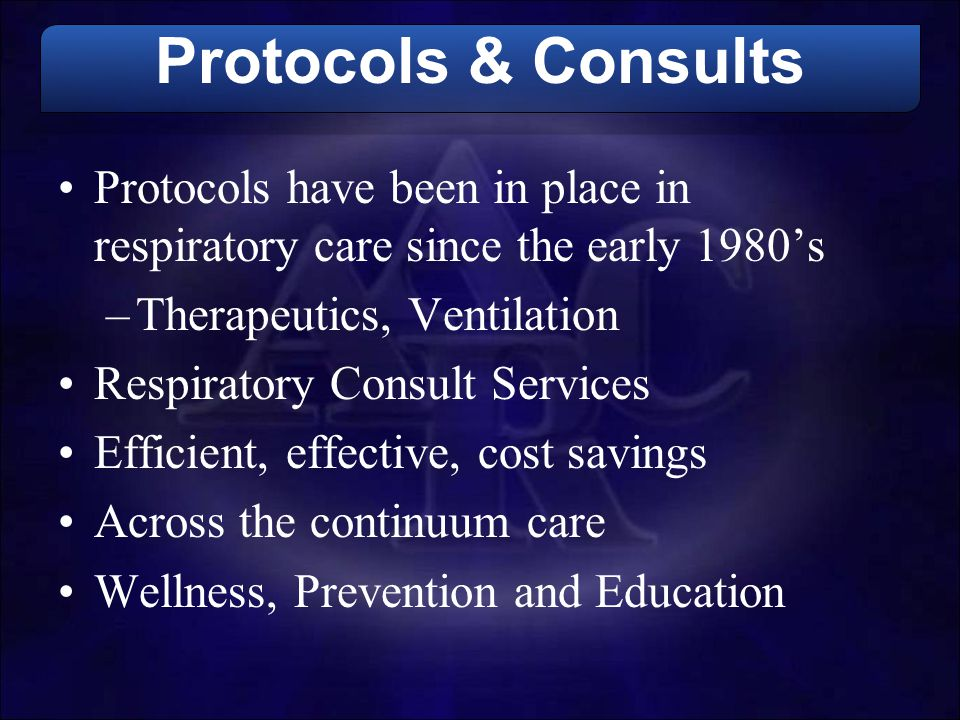 Protocols & Consults Protocols have been in place in respiratory care since the early 1980's. Therapeutics, Ventilation.