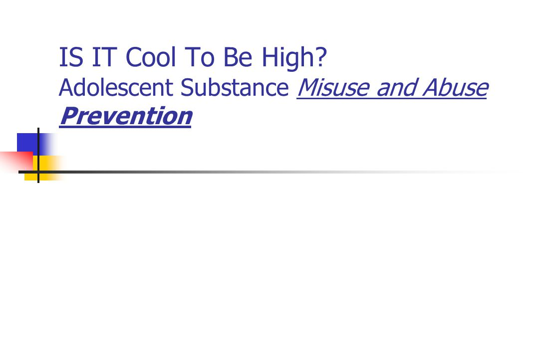 IS IT Cool To Be High Adolescent Substance Misuse and Abuse Prevention