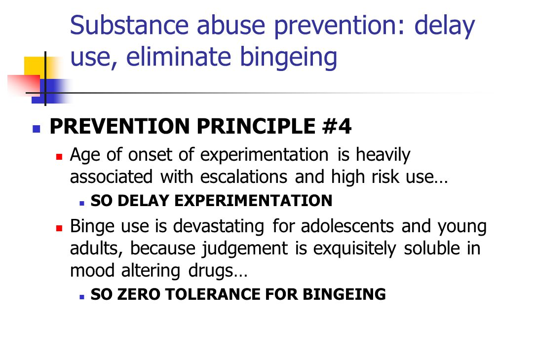 Substance abuse prevention: delay use, eliminate bingeing