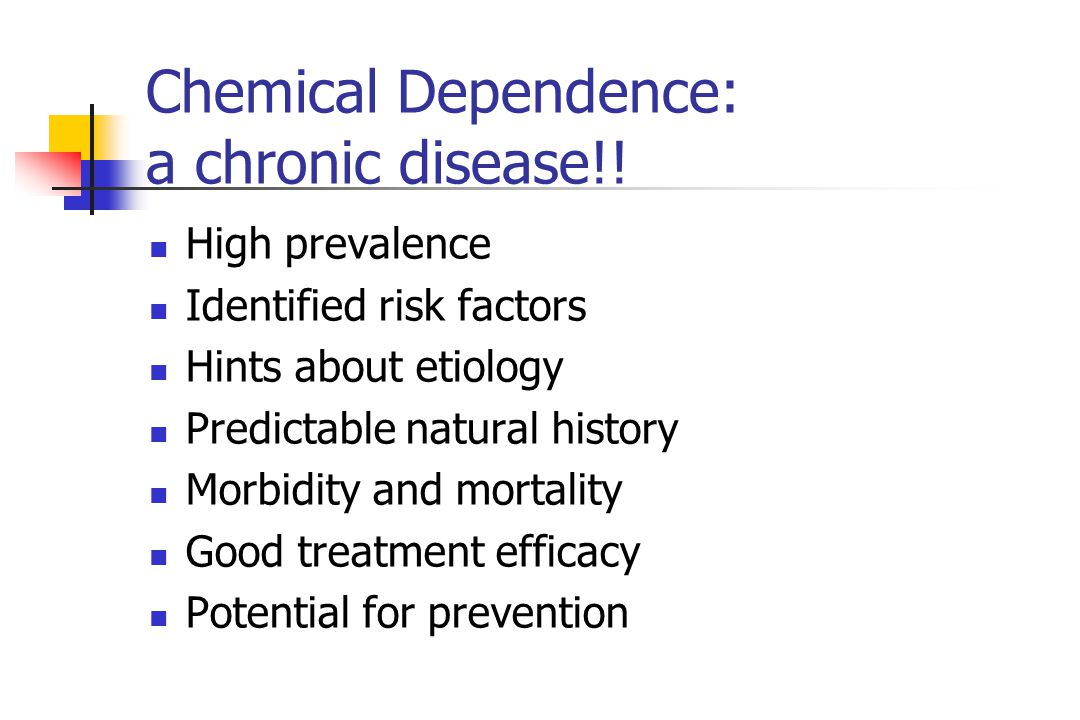 Chemical Dependence: a chronic disease!!