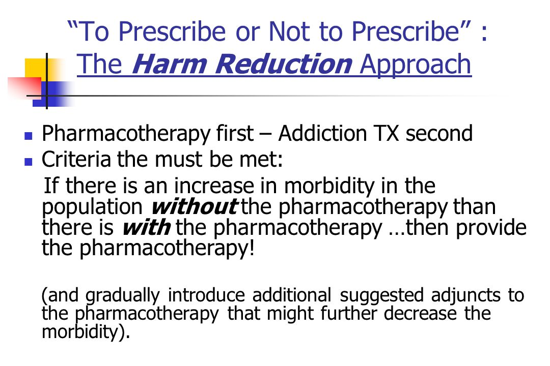 To Prescribe or Not to Prescribe : The Harm Reduction Approach