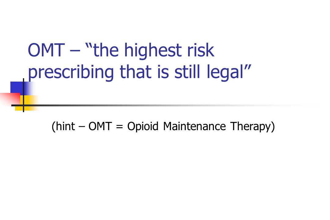 OMT – the highest risk prescribing that is still legal