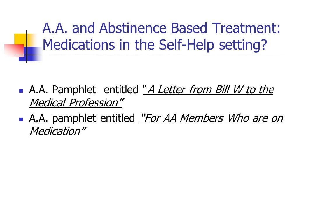 A.A. and Abstinence Based Treatment: Medications in the Self-Help setting