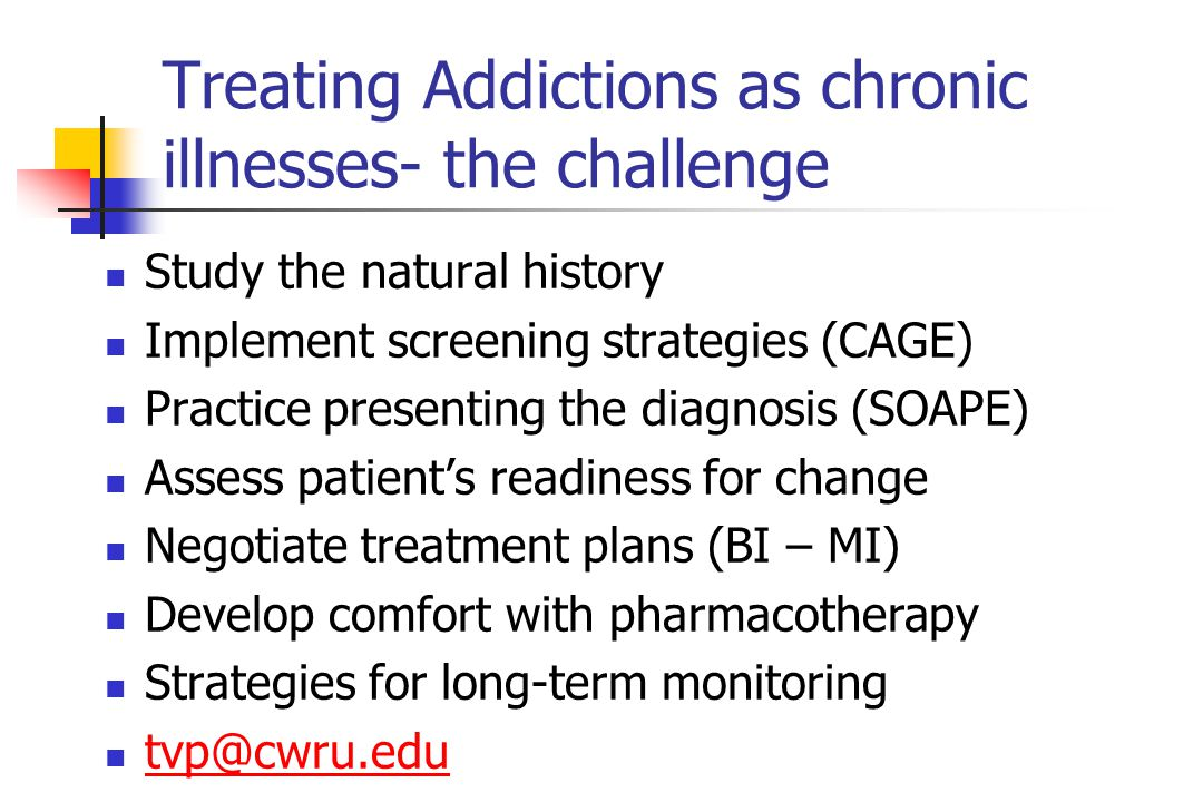 Treating Addictions as chronic illnesses- the challenge