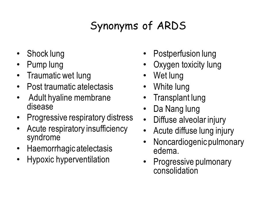 Synonyms of ARDS Shock lung Pump lung Traumatic wet lung