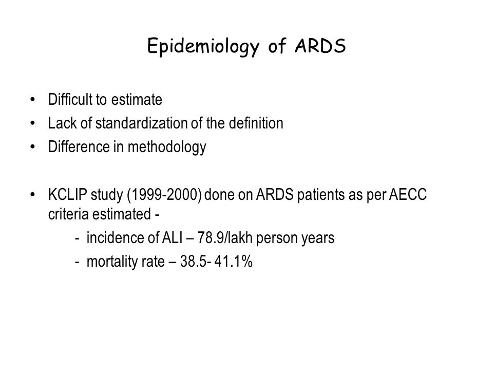 Epidemiology of ARDS Difficult to estimate