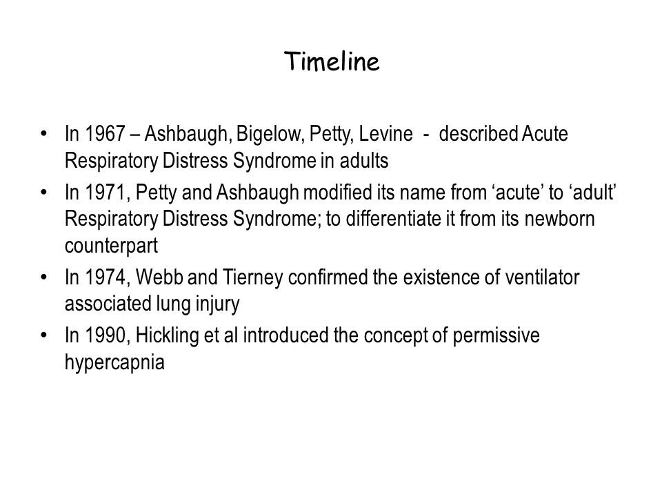 Timeline In 1967 – Ashbaugh, Bigelow, Petty, Levine - described Acute Respiratory Distress Syndrome in adults.