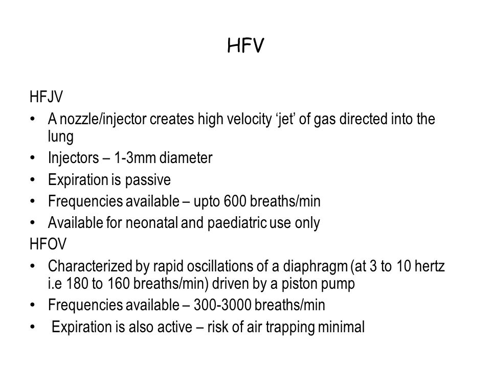 HFV HFJV. A nozzle/injector creates high velocity 'jet' of gas directed into the lung. Injectors – 1-3mm diameter.