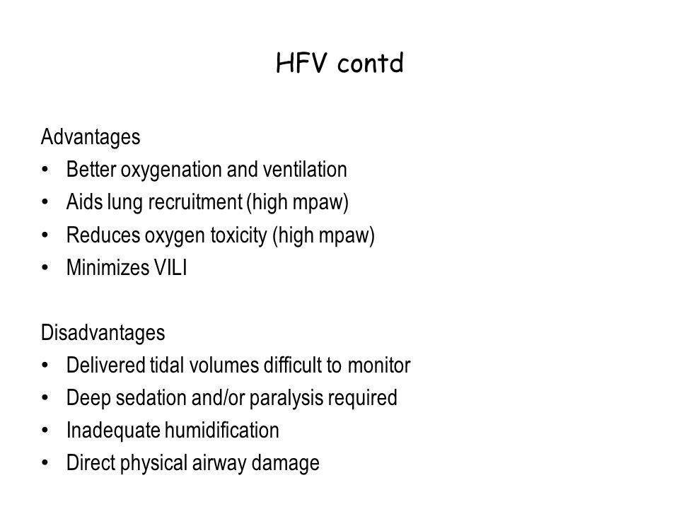 HFV contd Advantages Better oxygenation and ventilation