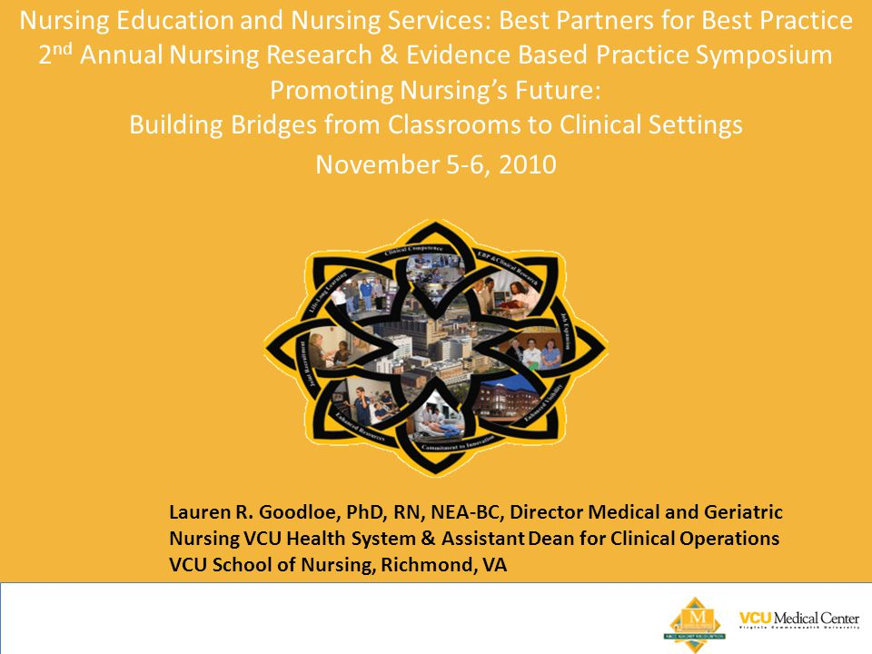 Nursing Education and Nursing Services: Best Partners for Best Practice 2nd Annual Nursing Research & Evidence Based Practice Symposium Promoting Nursing's Future: Building Bridges from Classrooms to Clinical Settings November 5-6, 2010