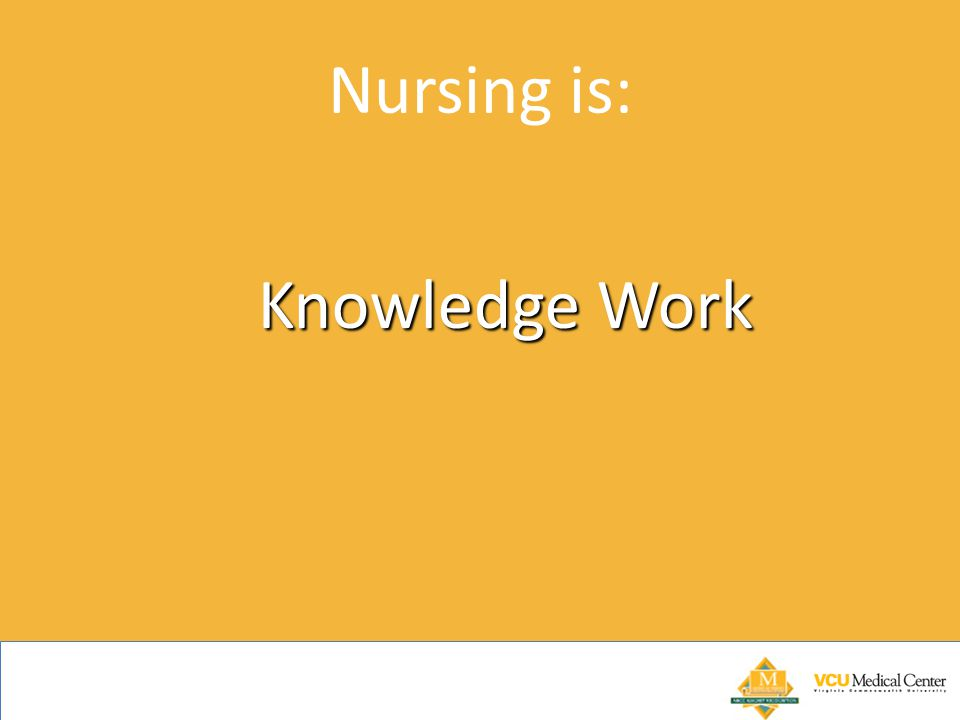 Nursing is: Knowledge Work