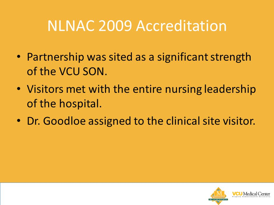NLNAC 2009 Accreditation Partnership was sited as a significant strength of the VCU SON.