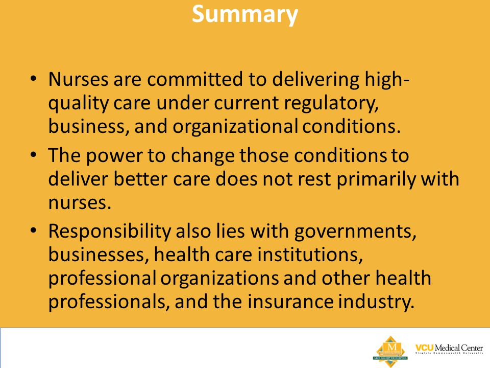 Summary Nurses are committed to delivering high-quality care under current regulatory, business, and organizational conditions.