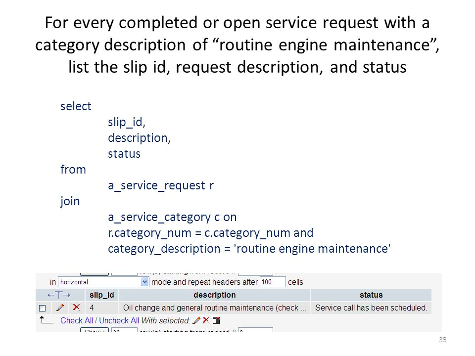 For every completed or open service request with a category description of routine engine maintenance , list the slip id, request description, and status