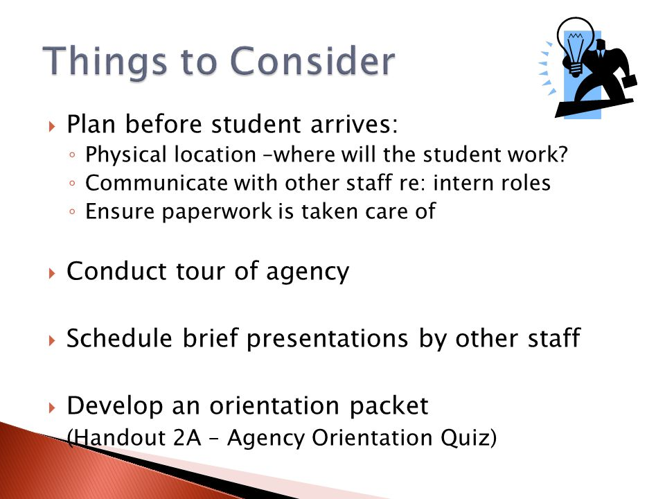 Things to Consider Plan before student arrives: Conduct tour of agency