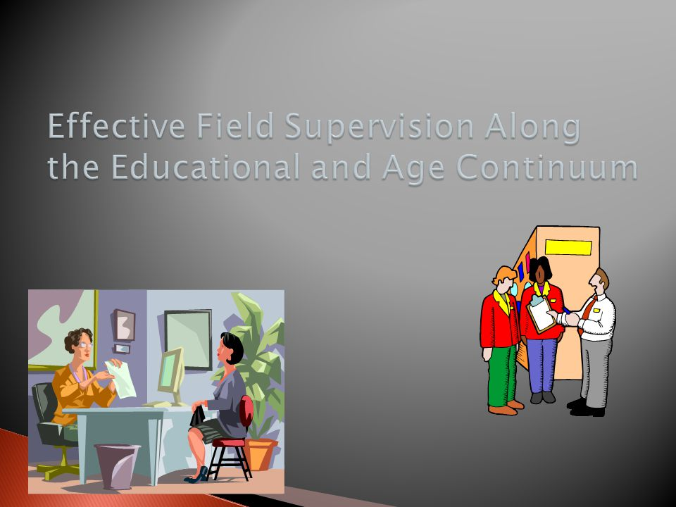 Effective Field Supervision Along the Educational and Age Continuum