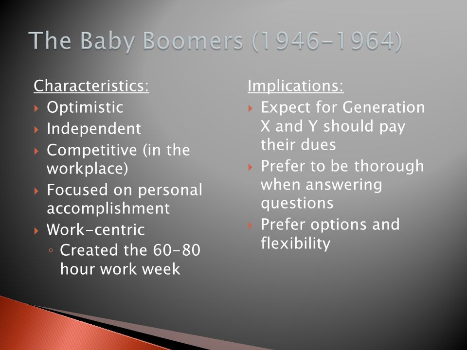 The Baby Boomers (1946-1964) Characteristics: Optimistic Independent