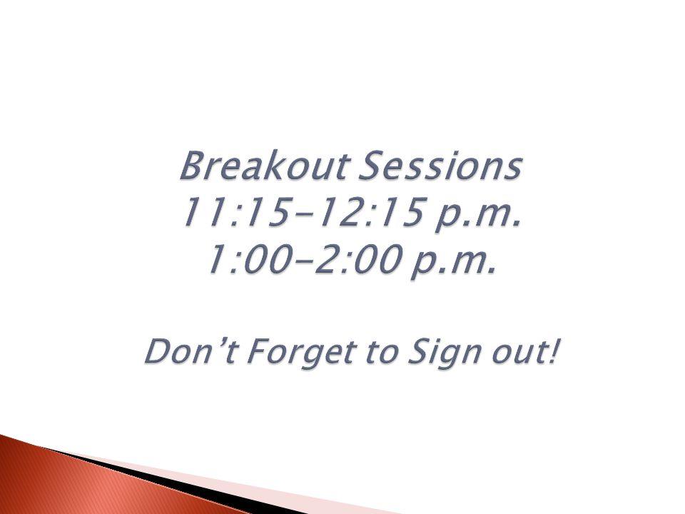 Breakout Sessions 11:15-12:15 p. m. 1:00-2:00 p. m
